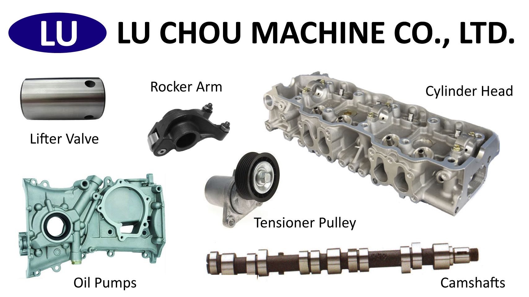 Lifter Valve, Rocker Arm, Cylinder Head, Oil Pumps, Tensioner Pulley, Camshafts for Engine Parts made by LU CHOU MACHINE CO., LTD. 蘆洲機械有限公司 – MatchSupplier.com